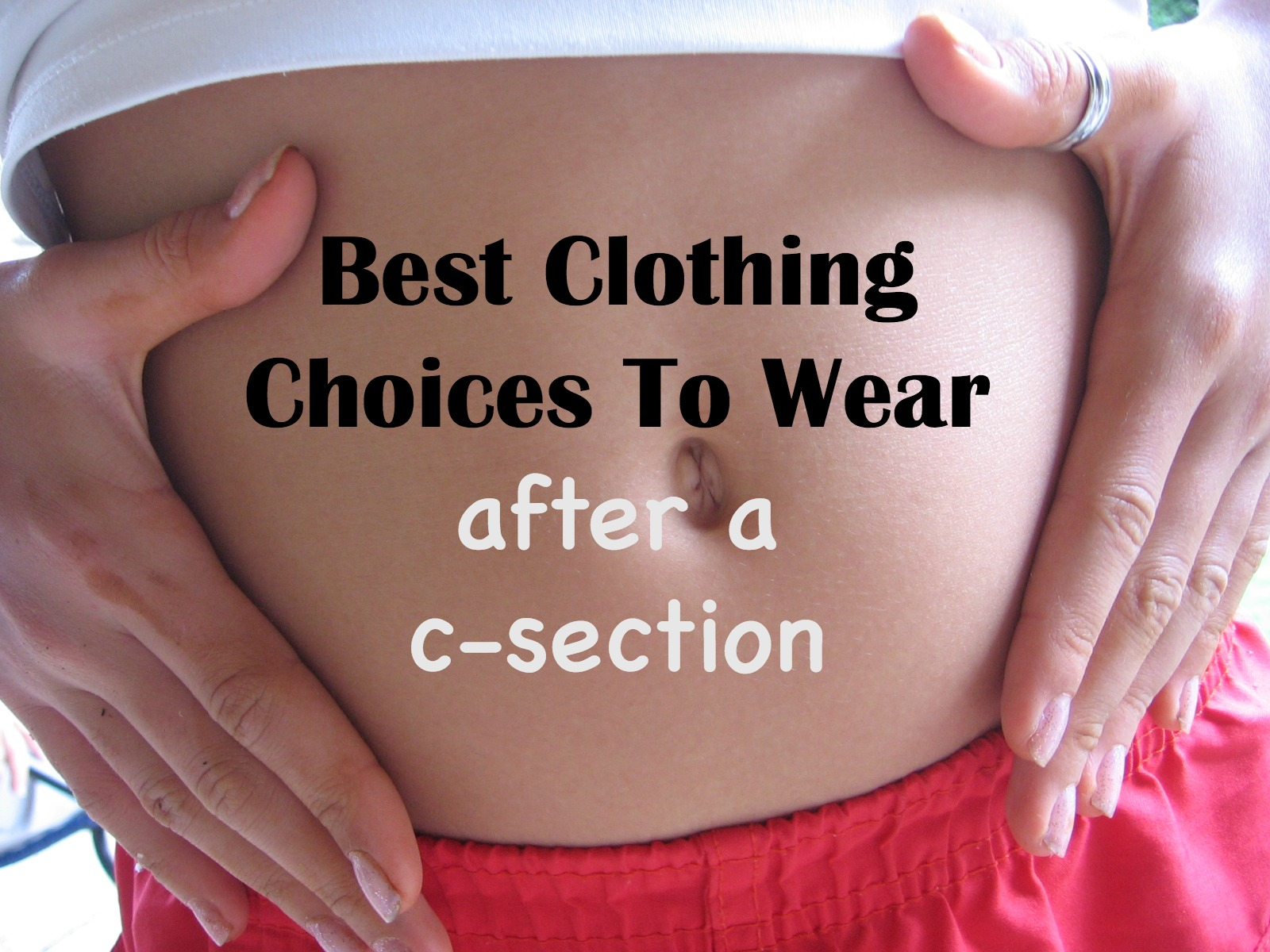 16 Clothing Choices To Wear After A C Section Postpartum
