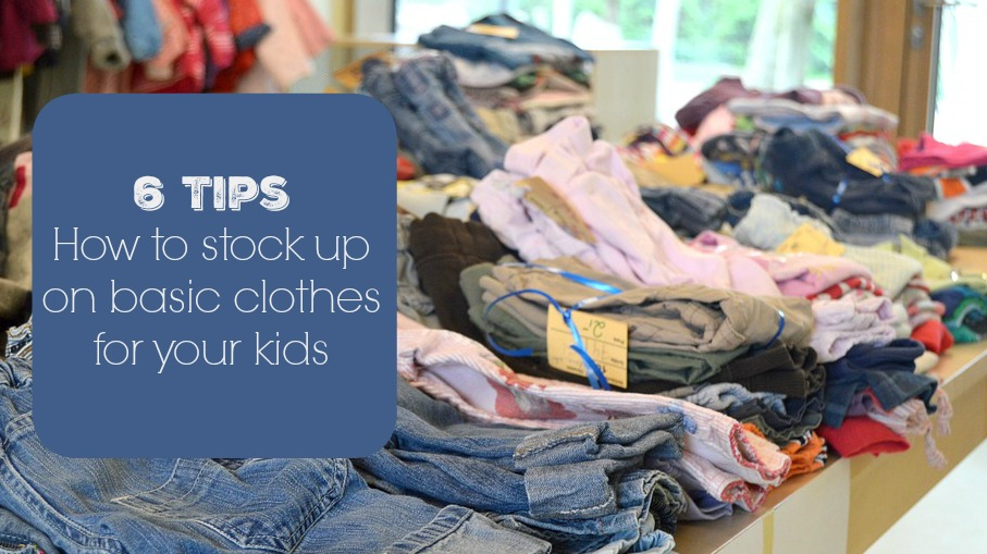 6 Tips For Stocking Up Basic Clothing Your Kids